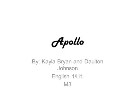 Apollo By: Kayla Bryan and Daulton Johnson English 1/Lit. M3.