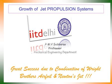 Growth of Jet PROPULSION Systems P M V Subbarao Professor Mechanical Engineering Department Great Success due to Combination of Wright Brothers Airfoil.