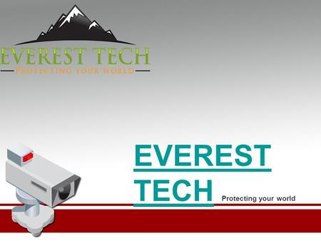 EVEREST TECHEVEREST TECH Protecting your world. About Us Everest Tech was set up with a clear Objective in mind. We want to help make the world a safer.