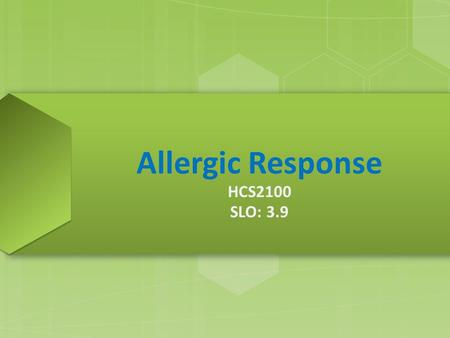 Allergic Response HCS2100 SLO: 3.9. ALLERGY Allergy involves antigens and antibodies Allergy or hypersensitivity – a tendency to react unfavorably to.