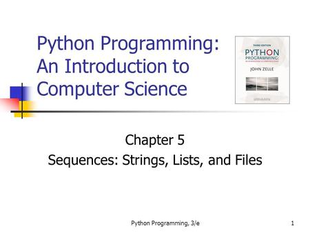 Python Programming, 3/e1 Python Programming: An Introduction to Computer Science Chapter 5 Sequences: Strings, Lists, and Files.