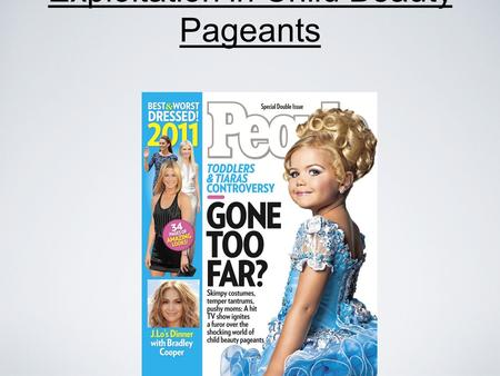 Exploitation in Child Beauty Pageants. Child Pageant history Child Beauty Pageants have been around since the early 1850's. Originally designed to be.