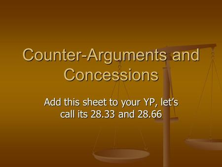 Add this sheet to your YP, let's call its 28.33 and 28.66 Counter-Arguments and Concessions.