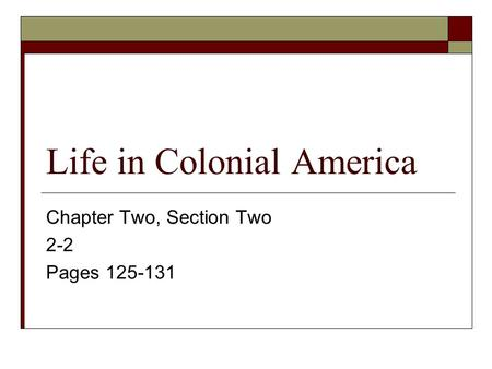 Life in Colonial America Chapter Two, Section Two 2-2 Pages 125-131.