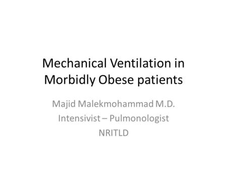 Mechanical Ventilation in Morbidly <strong>Obese</strong> patients Majid Malekmohammad M.D. Intensivist – Pulmonologist NRITLD.