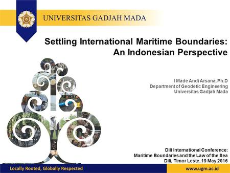 Settling International Maritime Boundaries: An Indonesian Perspective Dili International Conference: Maritime Boundaries and the Law of the Sea Dili, Timor.