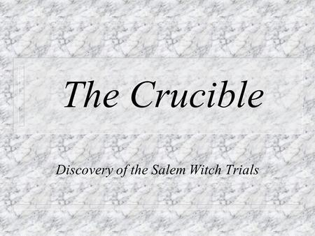 The Crucible Discovery of the Salem Witch Trials.