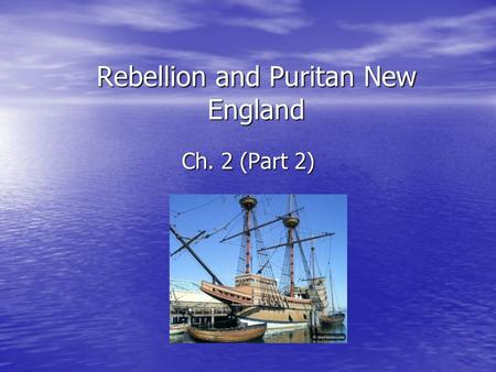 Rebellion and Puritan New England Ch. 2 (Part 2).
