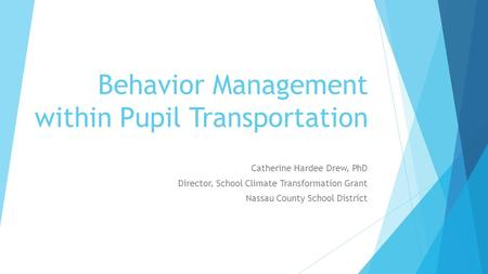 Behavior Management within Pupil Transportation Catherine Hardee Drew, PhD Director, School Climate Transformation Grant Nassau County School District.