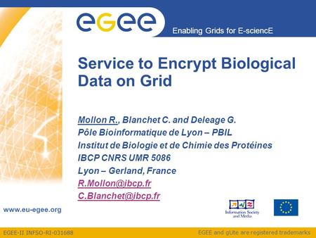 EGEE-II INFSO-RI-031688 Enabling Grids for E-sciencE  EGEE and gLite are registered trademarks Service to Encrypt Biological Data on Grid.