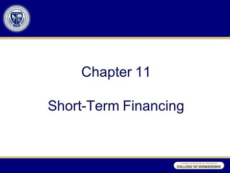 Chapter 11 Short-Term Financing. Learning Objectives After studying Chapter 11, you should be able to: Understand the sources and types of spontaneous.