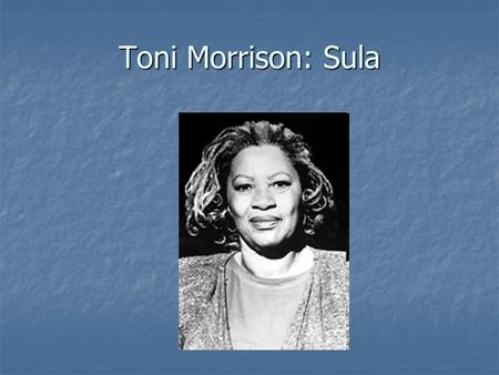 Toni Morrison: Sula. Born Chloe Anthony Wofford, in 1931 in Lorain (Ohio), the second of four children in a black working-class family. Born Chloe Anthony.