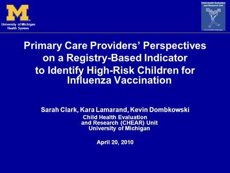 University of Michigan Health System Primary Care Providers' Perspectives on a Registry-Based Indicator to Identify High-Risk Children for Influenza Vaccination.