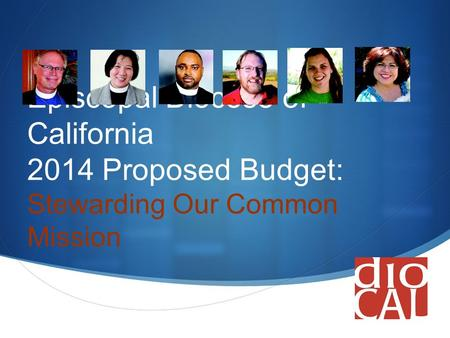  Episcopal Diocese of California 2014 Proposed Budget: Stewarding Our Common Mission.