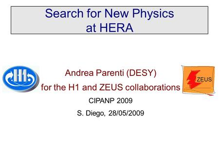 Search for New Physics at HERA Andrea Parenti (DESY) for the H1 and ZEUS collaborations CIPANP 2009 S. Diego, 28/05/2009.