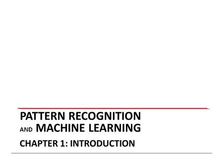 PATTERN RECOGNITION AND MACHINE LEARNING CHAPTER 1: INTRODUCTION.