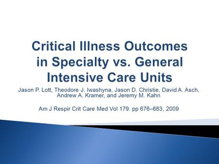 Jason P. Lott, Theodore J. Iwashyna, Jason D. Christie, David A. Asch, Andrew A. Kramer, and Jeremy M. Kahn Am J Respir Crit Care Med Vol 179. pp 676–683,