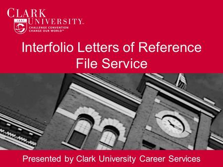 Interfolio Letters of Reference File Service Presented by Clark University Career Services.