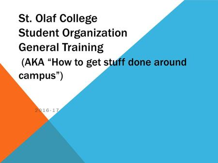 "St. Olaf College Student Organization General Training (AKA ""How to get stuff done around campus"") 2016-17."