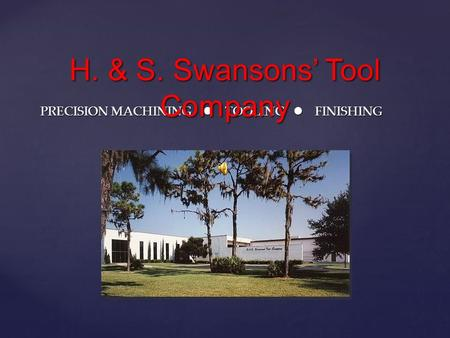 PRECISION MACHINING TOOLING FINISHING H. & S. Swansons' Tool Company.