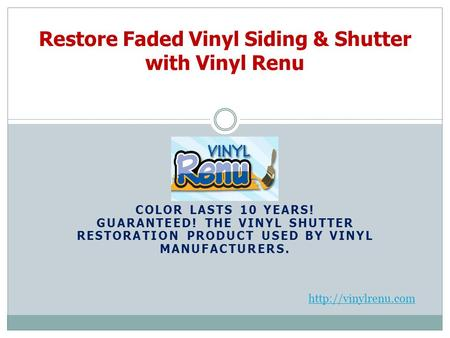 COLOR LASTS 10 YEARS! GUARANTEED! THE VINYL SHUTTER RESTORATION PRODUCT USED BY VINYL MANUFACTURERS. Restore Faded Vinyl Siding & Shutter with Vinyl Renu.