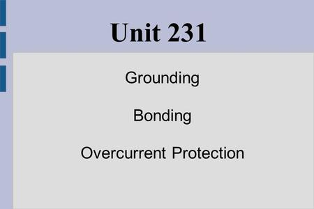 Unit 231 Grounding Bonding Overcurrent Protection.