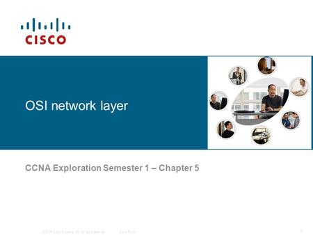© 2006 Cisco Systems, Inc. All rights reserved.Cisco Public 1 OSI network layer CCNA Exploration Semester 1 – Chapter 5.