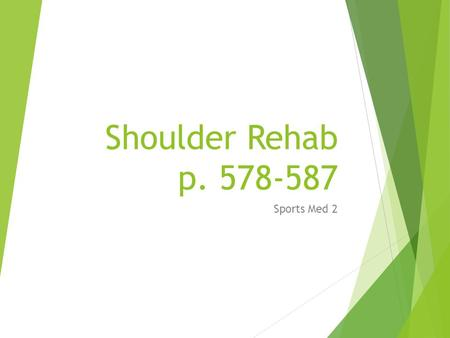 "Shoulder Rehab p. 578-587 Sports Med 2. Teach new posture:  Most athletes have a ""rounded"" shoulder.  Must teach them to activate lower trapezius and."