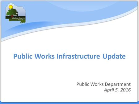 Public Works Infrastructure Update Public Works Department April 5, 2016.