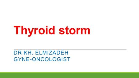 Thyroid storm DR KH. ELMIZADEH GYNE-ONCOLOGIST. Thyroid storm is a rare, life-threatening condition characterized by severe clinical manifestations of.