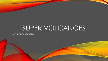 SUPER VOLCANOES By: Chance Dalton. Eject a volume greater than 1,000 km3 Unlike composite Volcanoes they do not form mountains They form giant depressions.