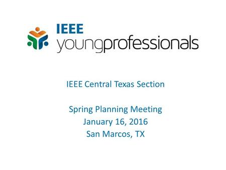 IEEE Central Texas Section Spring Planning Meeting January 16, 2016 San Marcos, TX.