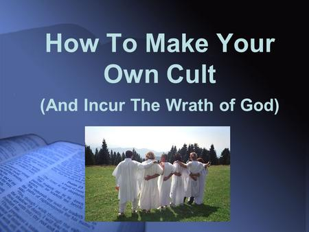 How To Make Your Own Cult (And Incur The Wrath of God)