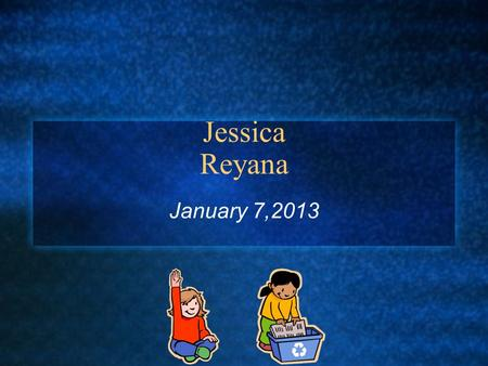 Jessica Reyana January 7,2013. . Born July 11,2002 at St. Lewis hospital at 11:11 My first birthday I had a duck cake On my nineth birthday I had a swimming.