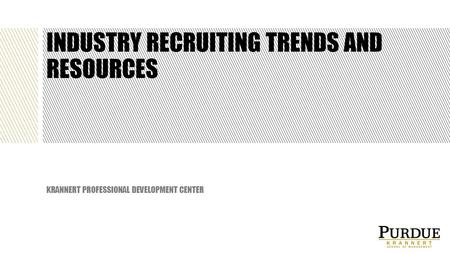 INDUSTRY RECRUITING TRENDS AND RESOURCES KRANNERT PROFESSIONAL DEVELOPMENT CENTER.