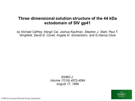 Three ‐ dimensional solution structure of the 44 kDa ectodomain of SIV gp41 by Michael Caffrey, Mengli Cai, Joshua Kaufman, Stephen J. Stahl, Paul T. Wingfield,