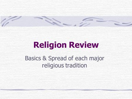 Religion Review Basics & Spread of each major religious tradition.