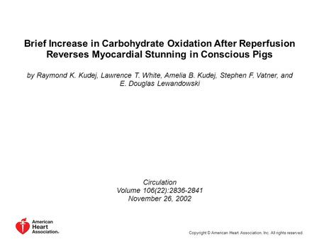 Brief Increase in Carbohydrate Oxidation After Reperfusion Reverses Myocardial Stunning in Conscious Pigs by Raymond K. Kudej, Lawrence T. White, Amelia.