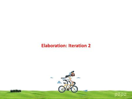 Elaboration: Iteration 2. Elaboration: Iteration 2 Basics Iteration 1 ends with : All the software has been tested: The idea in the UP is to do early,