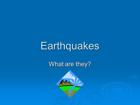 Earthquakes What are they?. Bellringer   Most of Hawaii's earthquakes are directly related to volcanic activity and are caused by magma beneath the.
