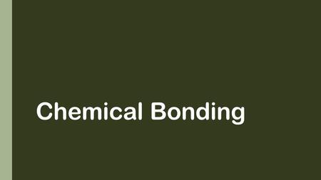Chemical Bonding. Types of Chemical Bonding Ionic Covalent Metallic.