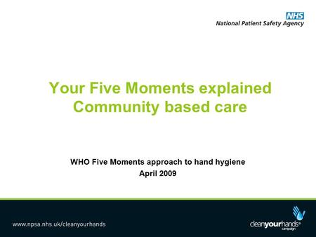 Your Five Moments explained Community based care WHO Five Moments approach to hand hygiene April 2009.
