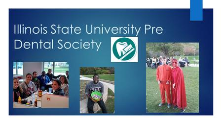 Illinois State University Pre Dental Society. Dentists  Remove tooth decay  Fill cavities  Repair fractured teeth  Diagnose & treat problems with.