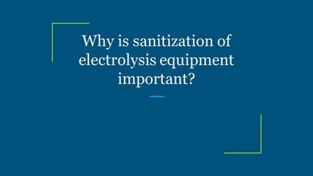 Why is sanitization of electrolysis equipment important?