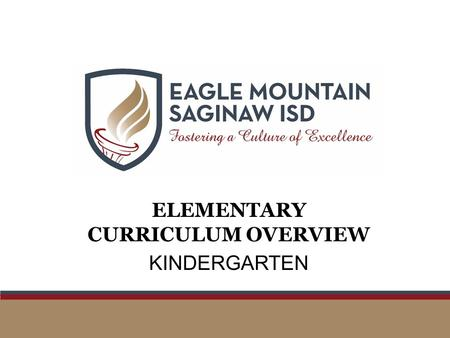 ELEMENTARY CURRICULUM OVERVIEW KINDERGARTEN. ELEMENTARY SCHEDULING KINDERGARTEN THROUGH GRADE 2 SubjectMinutesDescription ELAR 110 A comprehensive ELAR.
