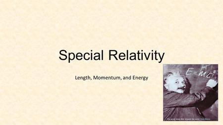 Special Relativity Length, Momentum, and Energy. Length Contraction.