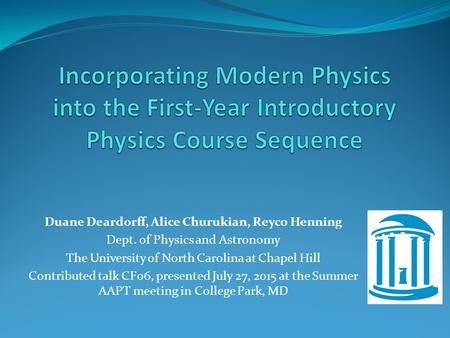Duane Deardorff, Alice Churukian, Reyco Henning Dept. of Physics and Astronomy The University of North Carolina at Chapel Hill Contributed talk CF06, presented.