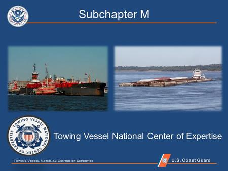 Towing Vessel National Center of Expertise Subchapter M Towing Vessel National Center of Expertise.