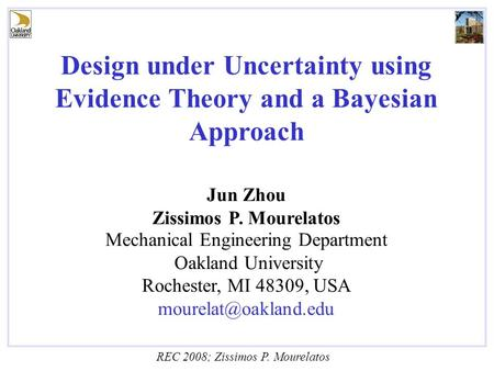 REC 2008; Zissimos P. Mourelatos Design under Uncertainty using Evidence Theory and a Bayesian Approach Jun Zhou Zissimos P. Mourelatos Mechanical Engineering.