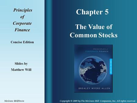 Chapter 5 Principles PrinciplesofCorporateFinance Concise Edition The Value of Common Stocks Slides by Matthew Will Copyright © 2009 by The McGraw-Hill.